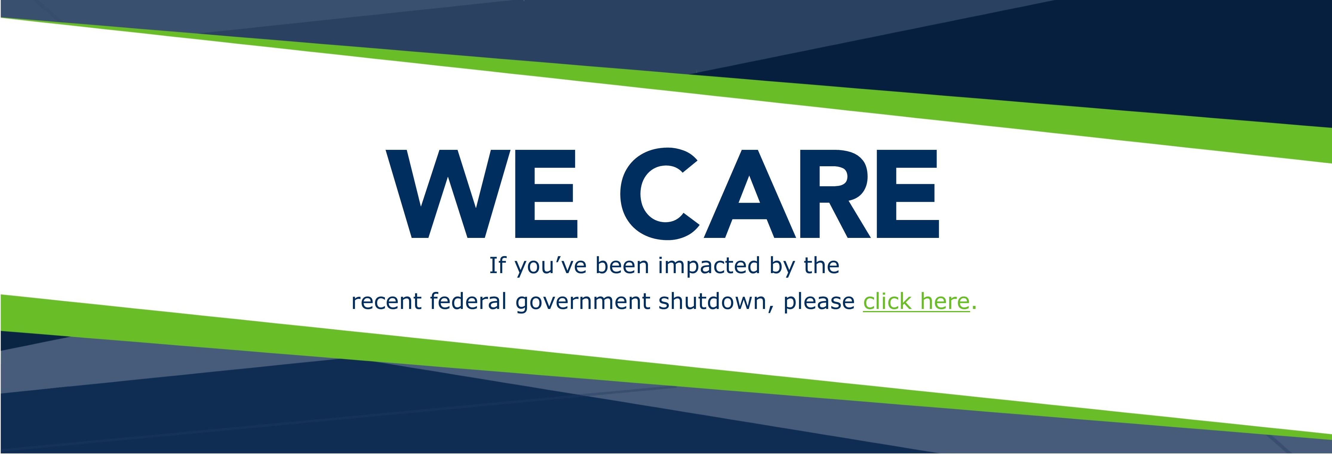 We care! If you've been impacted by the recect federal government shutdown, please click here.