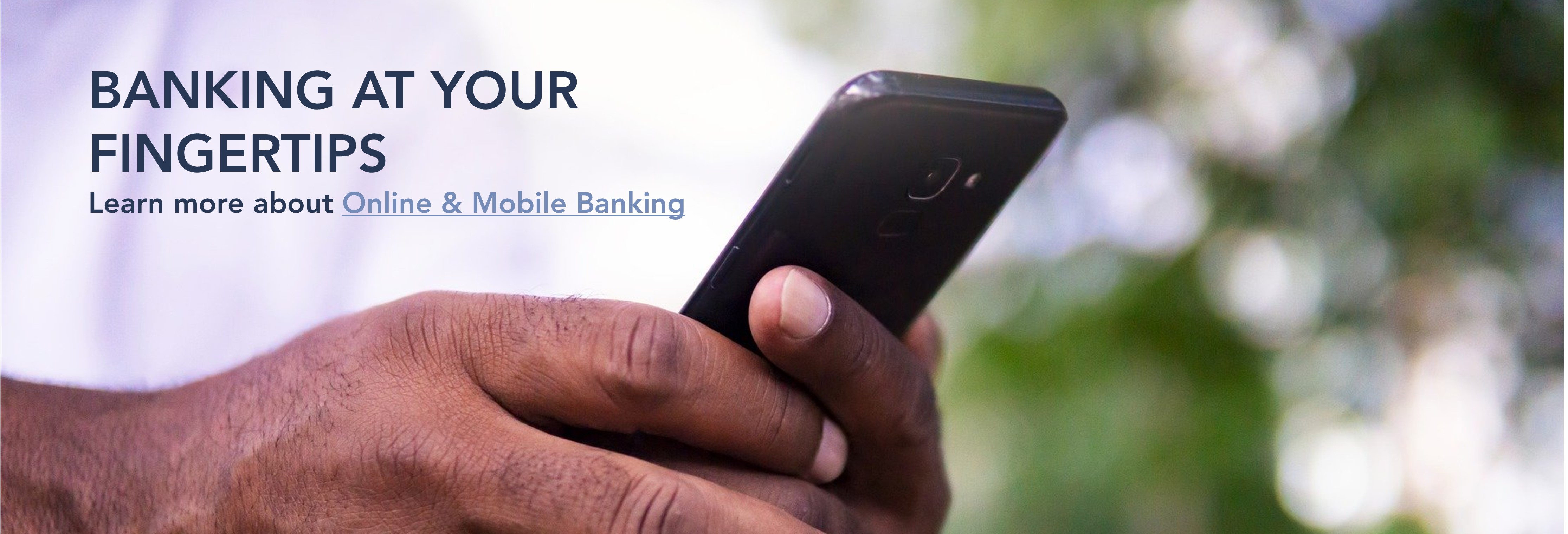 Banking at your fingertips. Learn more about Online & Mobile Banking